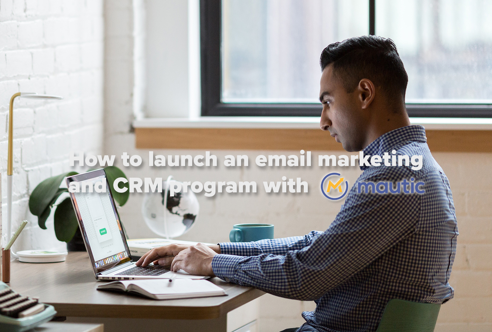 Here's how to launch an email marketing and CRM program with Mautic